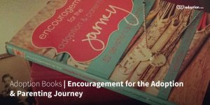 Adoption-Books-_-Encouragement-for-the-Adoption-Parenting-Journey1