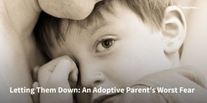 letting-them-down-an-adoptive-parents-worst-fear